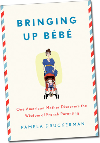 Bringing Up Bebe – Finally, A Book on Parenting in France for Expats